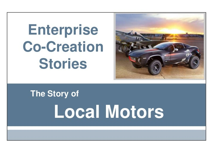 Enterprise Co-Creation Stories<br />The Story of<br />Local Motors<br />