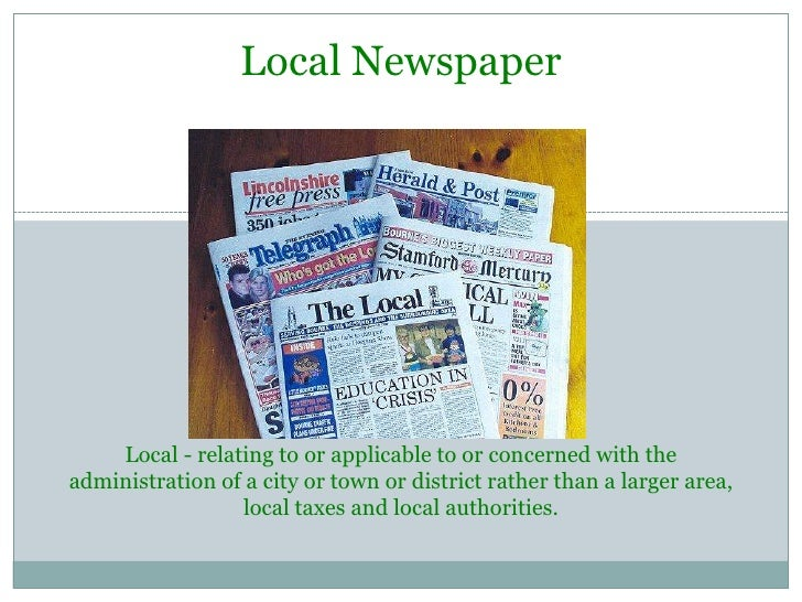Local NewspaperLocal - relating to or applicable to or concerned with the administration of a city or town or district rat...