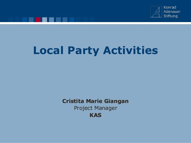 Local Party Activities Cristita Marie Giangan Project Manager KAS