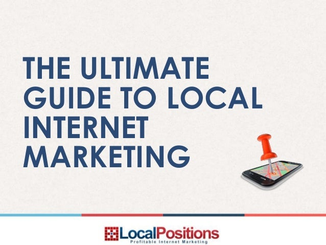 THE ULTIMATEGUIDE TO LOCALINTERNETMARKETING