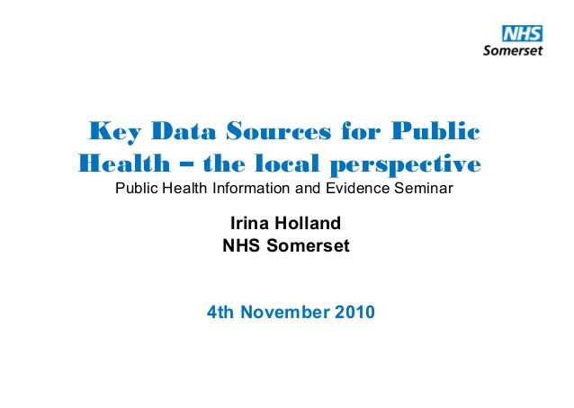 Key Data Sources for Public Health – the local perspective Public Health Information and Evidence Seminar Irina Holland NH...
