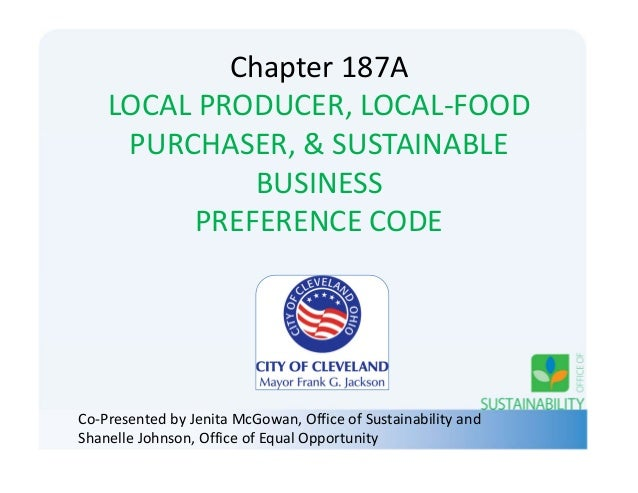 Chapter187A LOCALPRODUCER,LOCAL‐FOOD PURCHASER,&SUSTAINABLE BUSINESS PREFERENCECODE Co‐PresentedbyJenitaMcGowa...