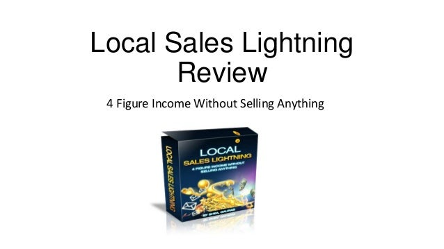 Local Sales Lightning       Review 4 Figure Income Without Selling Anything