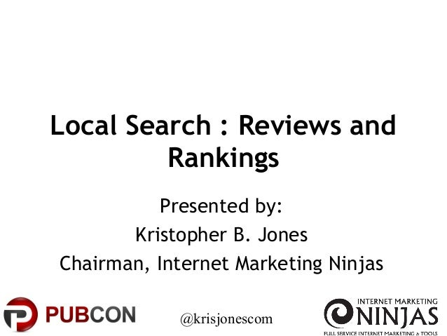 @krisjonescom Local Search : Reviews and Rankings Presented by: Kristopher B. Jones Chairman, Internet Marketing Ninjas