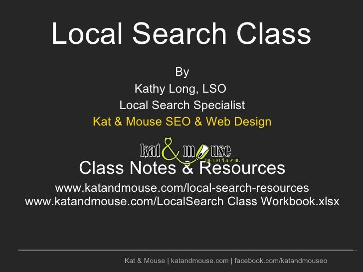 Local Search Class <ul><li>By </li></ul><ul><li>Kathy Long, LSO  </li></ul><ul><li>Local Search Specialist </li></ul><ul><...