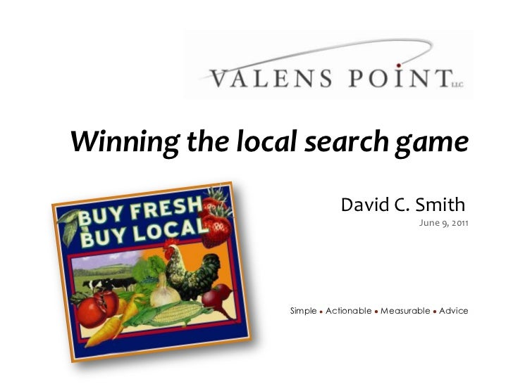 Winning the local search game<br />David C. Smith<br />June 9, 2011<br />Simple lActionablel Measurable l Advice<br />