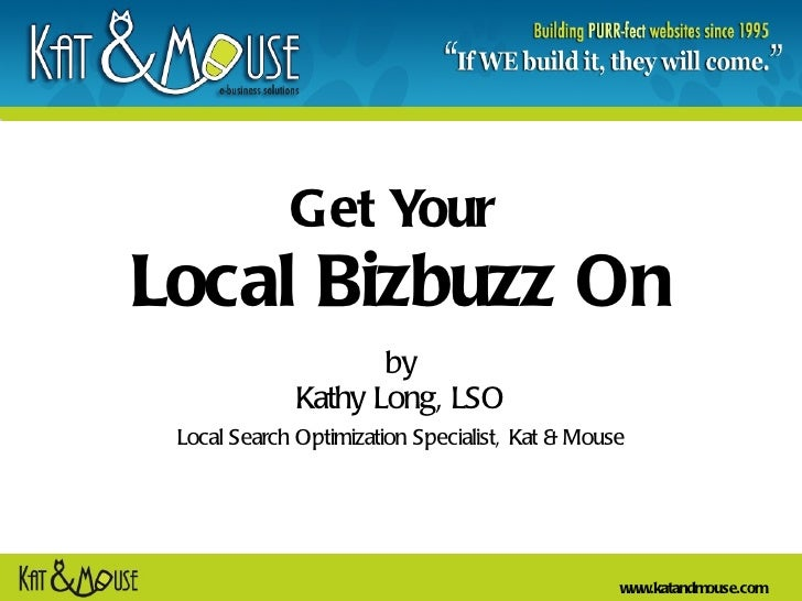 Get Your  Local Bizbuzz On by Kathy Long, LSO Local Search Optimization Specialist,   Kat & Mouse