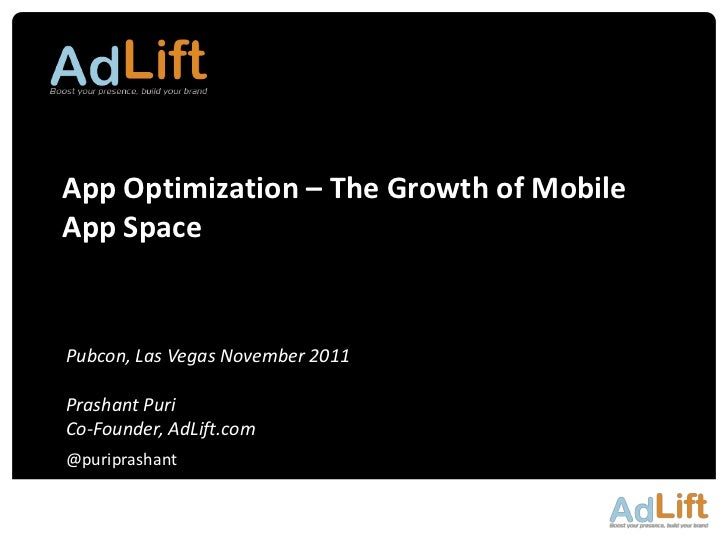App Optimization – The Growth of MobileApp SpacePubcon, Las Vegas November 2011Prashant PuriCo-Founder, AdLift.com@puripra...