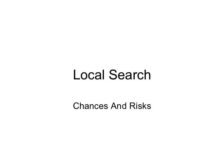 Local Search Chances And Risks