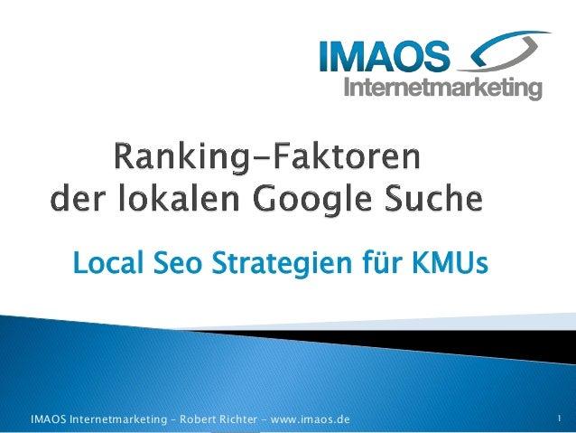 Local Seo Strategien für KMUs  IMAOS Internetmarketing – Robert Richter - www.imaos.de 1