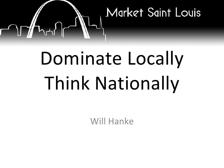 Dominate Locally Think Nationally Will Hanke