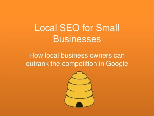 Local SEO for Small Businesses How local business owners can outrank the competition in Google