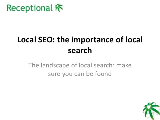 Local SEO: the importance of local search The landscape of local search: make sure you can be found