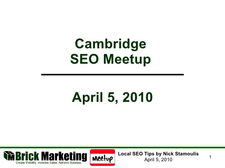 Cambridge  SEO Meetup  Local SEO Tips by Nick Stamoulis April 5, 2010 April 5, 2010