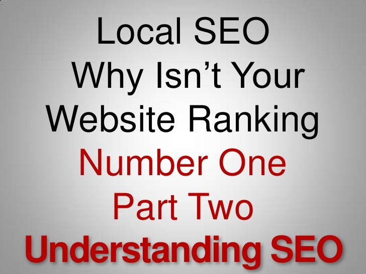 Local SEO  Why Isn't Your Website Ranking Number OnePart TwoUnderstanding SEO <br />