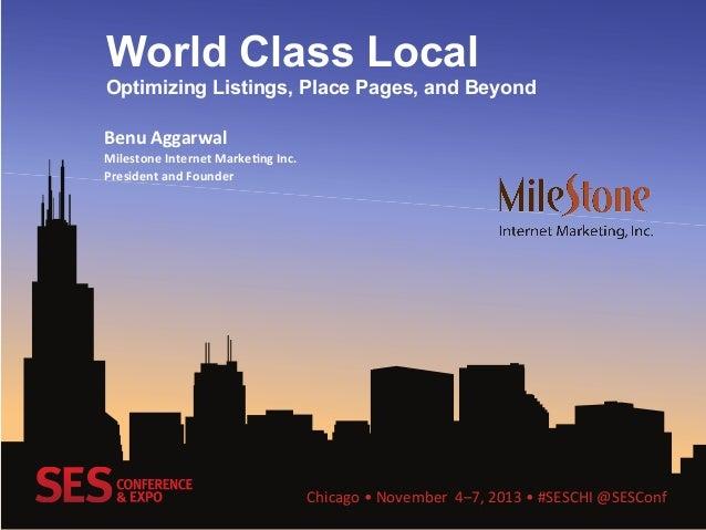Chicago  •  November    4–7,  2013  •  #SESCHI  @SESConf   World Class Local Optimizing Listings, Place ...