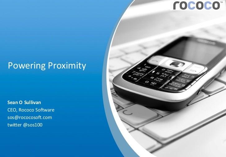 Powering Proximity  Sean O Sullivan CEO, Rococo So5ware sos@rococoso5.com twi:er @sos100