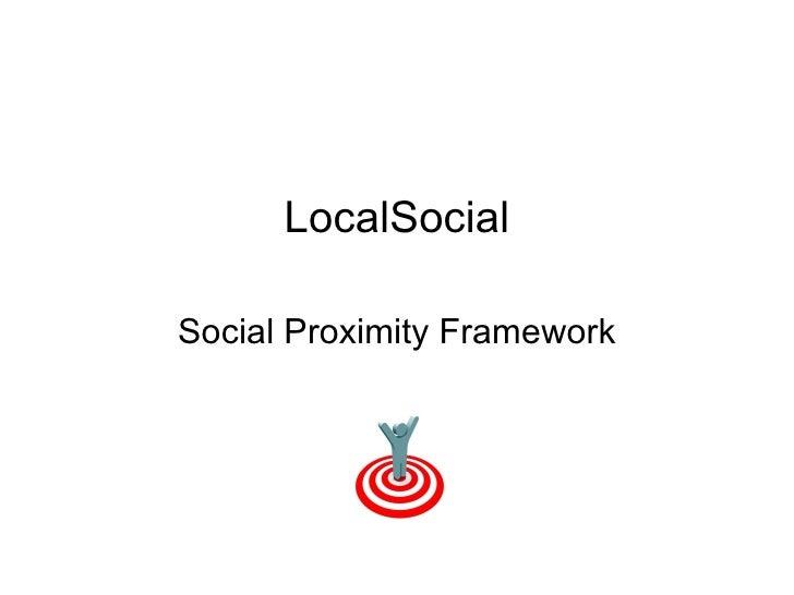 LocalSocial Social Proximity Framework