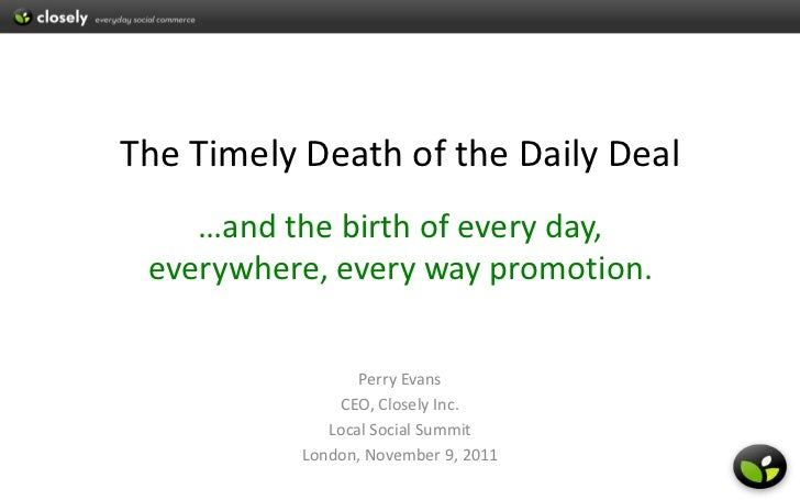 The Timely Death of the Daily Deal    …and the birth of every day, everywhere, every way promotion.                  Perry...