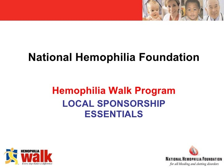 National Hemophilia Foundation Hemophilia Walk Program LOCAL SPONSORSHIP ESSENTIALS