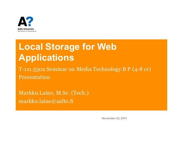 Local Storage for WebApplicationsT-111.5502 Seminar on Media Technology B P (4-8 cr)PresentationMarkku Laine, M.Sc. (Tech....