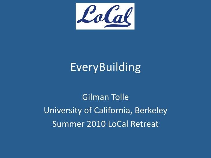EveryBuilding            GilmanTolle UniversityofCalifornia,Berkeley   Summer2010LoCalRetreat