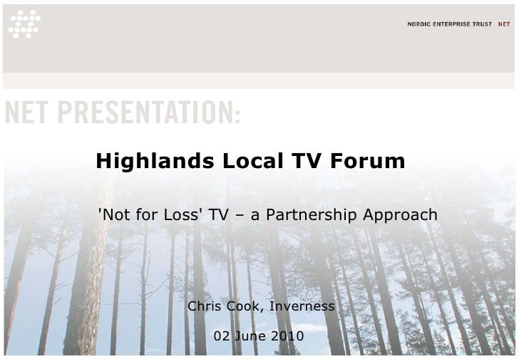 Highlands Local TV Forum Chris Cook, Inverness 02 June 2010  'Not for Loss' TV – a Partnership Approach