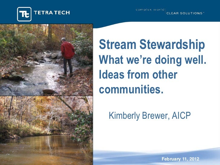 Stream StewardshipWhat we're doing well.Ideas from othercommunities.  Kimberly Brewer, AICP               February 11, 2012