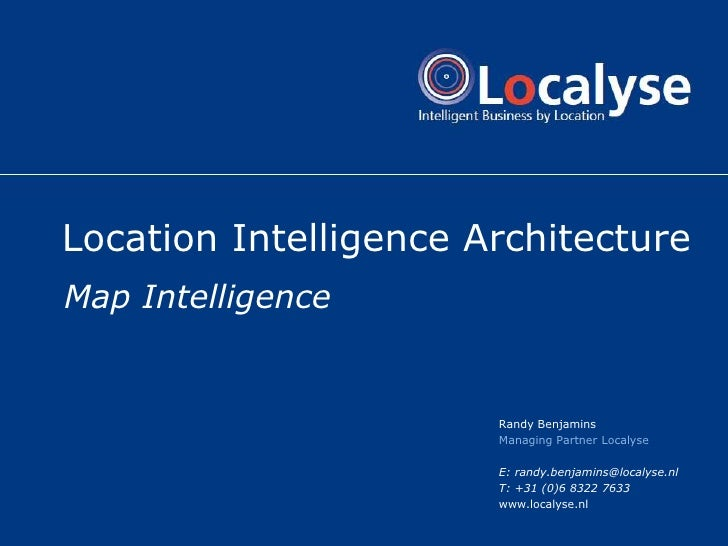 Location Intelligence Architecture<br />Map Intelligence<br />Randy Benjamins<br />Managing Partner Localyse<br />E: randy...