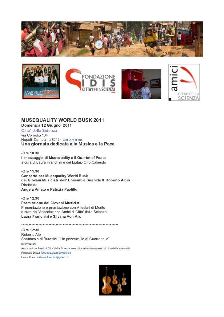 MUSEQUALITY WORLD BUSK 2011Domenica 12 Giugno 2011Citta della Scienzavia Coroglio 104Napoli, Campania 80124 Get Directions...