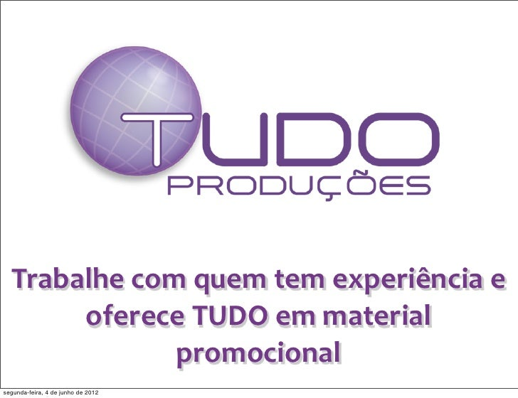 Trabalhe com quem tem experiência e        oferece TUDO em material                  promocionalsegund...