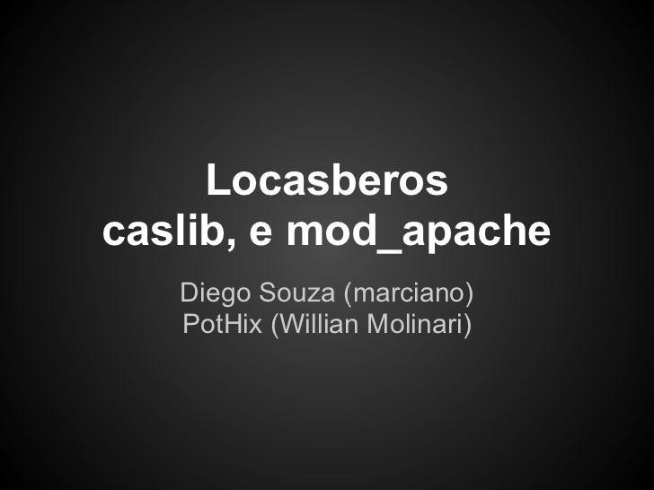 Locasberoscaslib, e mod_apache   Diego Souza (marciano)   PotHix (Willian Molinari)