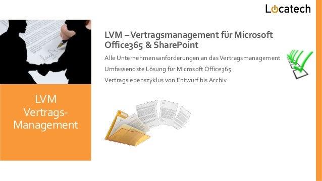 LVM –Vertragsmanagement für Microsoft Office365 & SharePoint Alle Unternehmensanforderungen an dasVertragsmanagement Umfas...