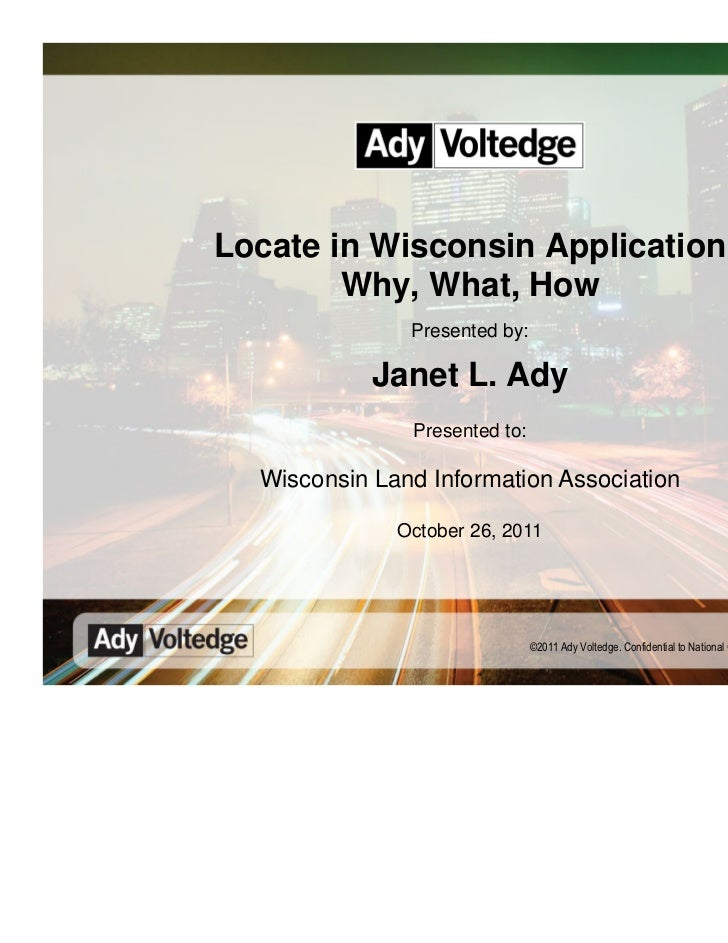 Locate in Wisconsin Application        Why, What, How               Presented by:            Janet L. Ady               Pr...