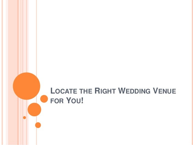 LOCATE THE RIGHT WEDDING VENUE FOR YOU!