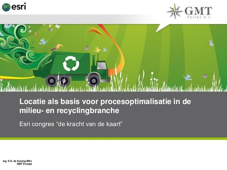 """Locatie als basis voor procesoptimalisatie in de             milieu- en recyclingbranche             Esri congres """"de krac..."""