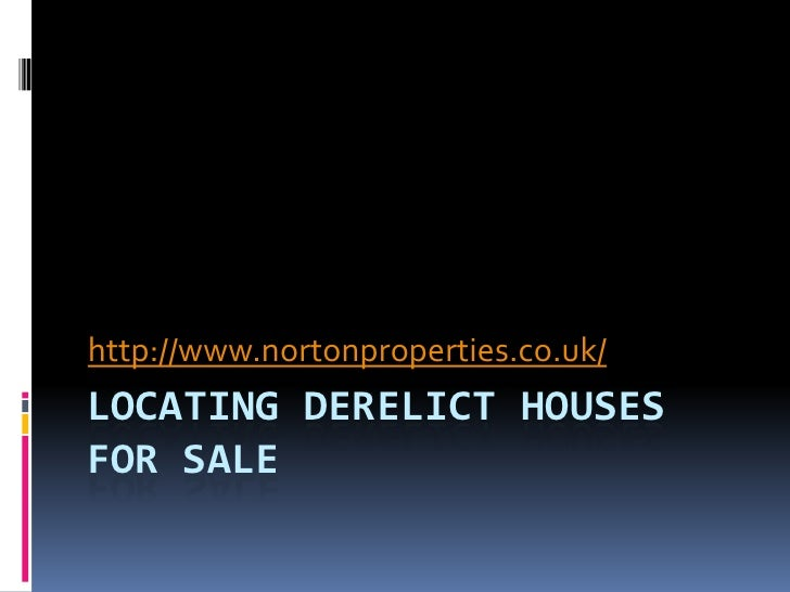 Locating derelict houses for sale