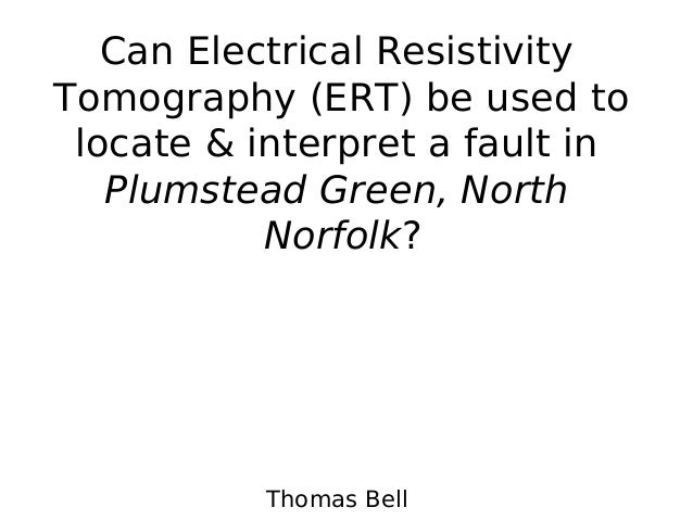 Can Electrical ResistivityTomography (ERT) be used to locate & interpret a fault in   Plumstead Green, North           Nor...