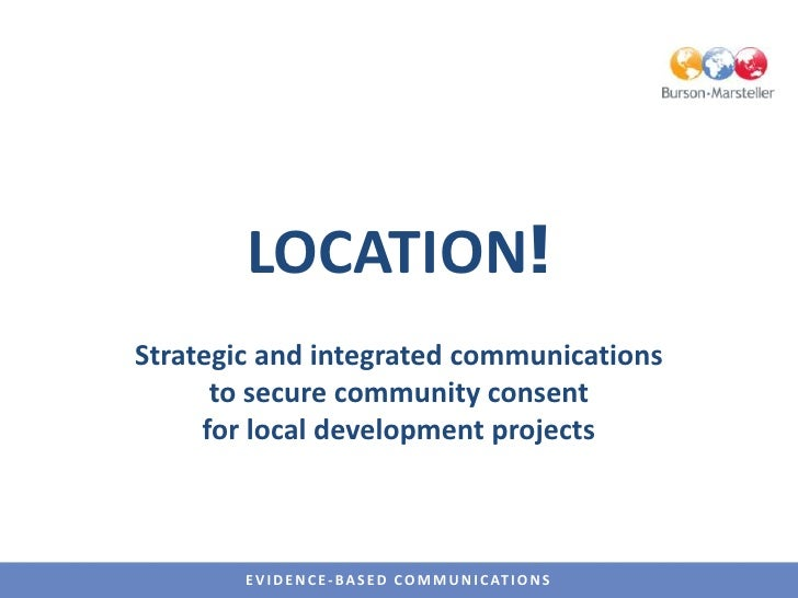 LOCATION!<br />Strategic and integrated communications <br />to secure community consent <br />for local development proje...