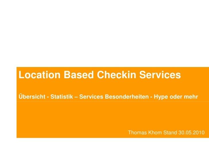 LocationBasedCheckin Services<br />Übersicht - Statistik –Services Besonderheiten - Hype oder mehr <br />           Thomas...