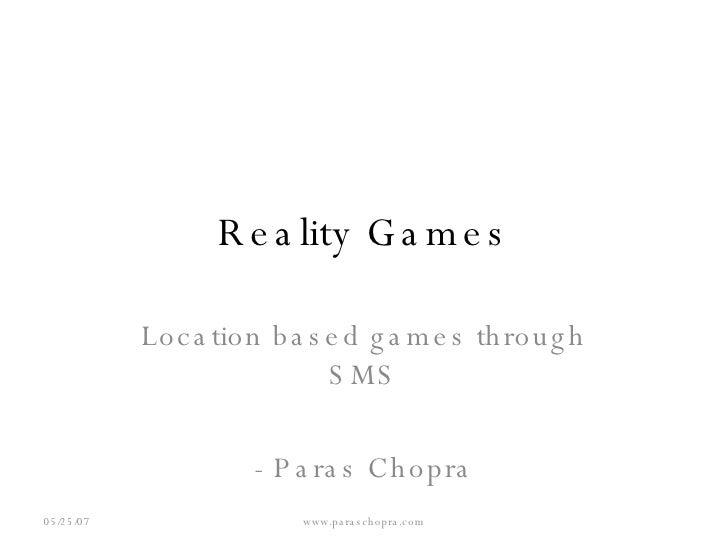 Reality Games Location based games through SMS - Paras Chopra 05/26/09 www.paraschopra.com