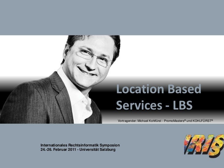Location Based Services - LBS<br />Vortragender: Michael Kohlfürst - PromoMasters® und KOHLFÜRST®<br />Internationales Rec...