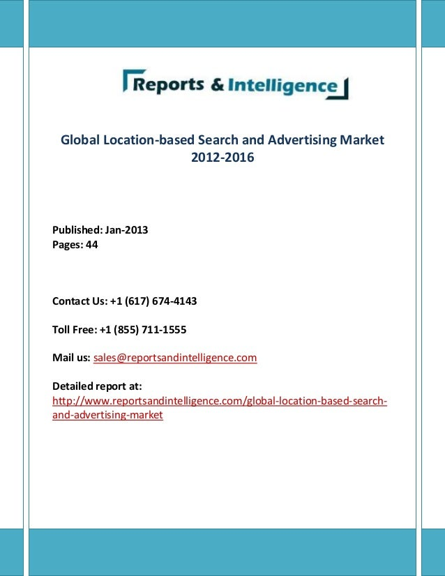 Global Location-based Search and Advertising Market 2012-2016 Published: Jan-2013 Pages: 44 Contact Us: +1 (617) 674-4143 ...