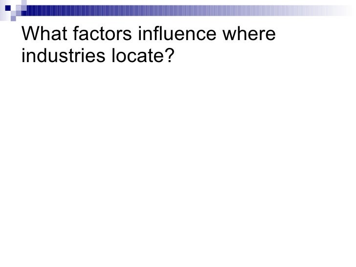 What factors influence where industries locate?