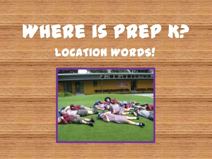 Where is Prep K?   LOCATION WORDS!