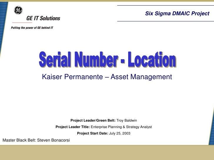 Six Sigma DMAIC Project                    Kaiser Permanente – Asset Management                                      Proje...