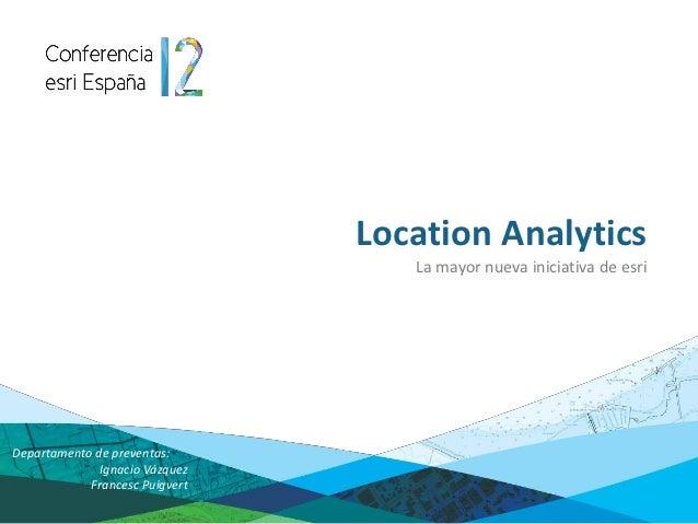 Location Analytics - Conferencia Esri España 2012
