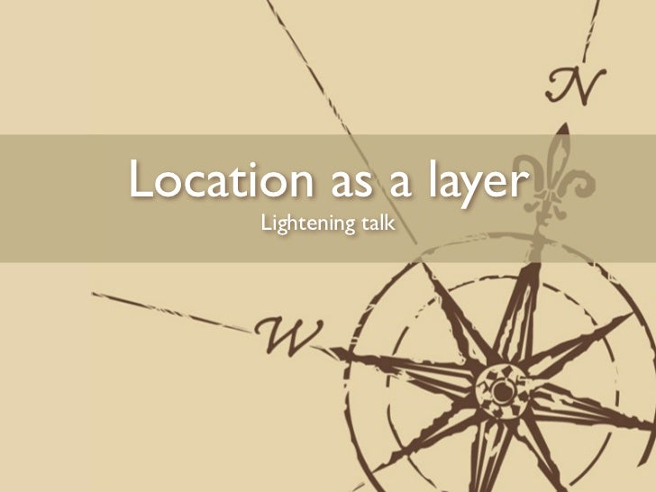 Location as a layer — Geolocation & the Web