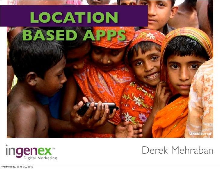 Location based apps presentation june 30, 2010