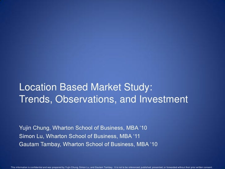 Location Based Market Study:        Trends, Observations, and Investment         Yujin Chung, Wharton School of Business, ...